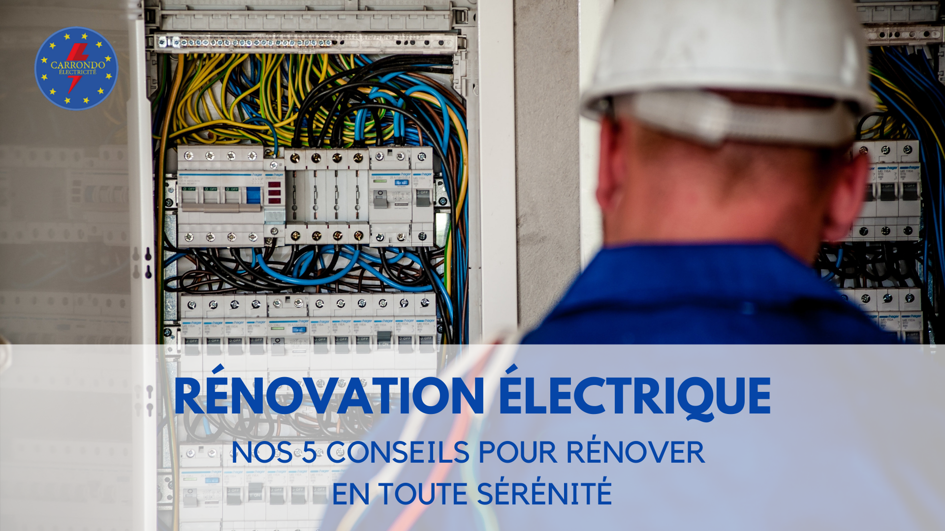 Rénovation électrique : cinq conseils de votre Entreprise Carrondo Électricité